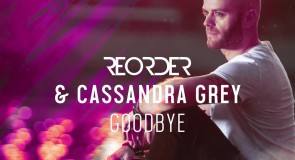 ReOrder & Cassandra Grey – Goodbye